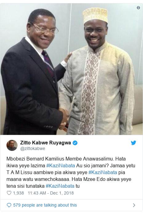 Ujumbe wa Twitter wa @zittokabwe: Mbobezi Bernard Kamilius Membe Anawasalimu. Hata ikiwa yeye lazima #KaziNabata Au sio jamani? Jamaa yetu T A M Lissu aambiwe pia akiwa yeye #KaziNabata pia maana watu wamechokaaaa. Hata Mzee Edo akiwa yeye tena sisi tunataka #KaziNabata tu