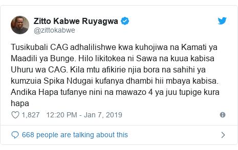 Ujumbe wa Twitter wa @zittokabwe: Tusikubali CAG adhalilishwe kwa kuhojiwa na Kamati ya Maadili ya Bunge. Hilo likitokea ni Sawa na kuua kabisa Uhuru wa CAG. Kila mtu afikirie njia bora na sahihi ya kumzuia Spika Ndugai kufanya dhambi hii mbaya kabisa. Andika Hapa tufanye nini na mawazo 4 ya juu tupige kura hapa