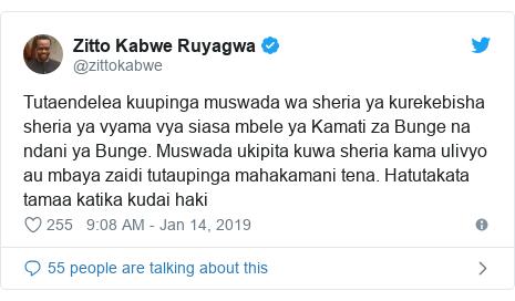 Ujumbe wa Twitter wa @zittokabwe: Tutaendelea kuupinga muswada wa sheria ya kurekebisha sheria ya vyama vya siasa mbele ya Kamati za Bunge na ndani ya Bunge. Muswada ukipita kuwa sheria kama ulivyo au mbaya zaidi tutaupinga mahakamani tena. Hatutakata tamaa katika kudai haki