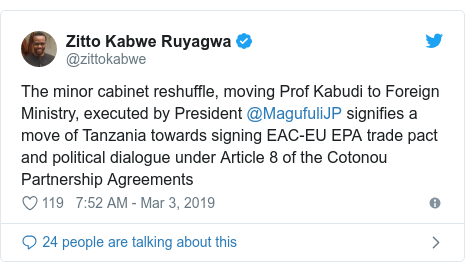 Ujumbe wa Twitter wa @zittokabwe: The minor cabinet reshuffle, moving Prof Kabudi to Foreign Ministry, executed by President @MagufuliJP signifies a move of Tanzania towards signing EAC-EU EPA trade pact and political dialogue under Article 8 of the Cotonou Partnership Agreements