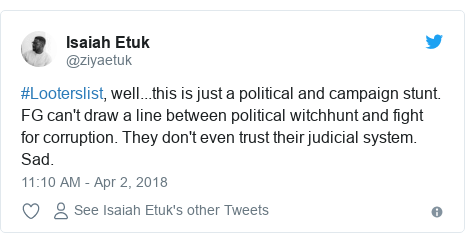 Twitter post by @ziyaetuk: #Looterslist, well...this is just a political and campaign stunt. FG can't draw a line between political witchhunt and fight for corruption. They don't even trust their judicial system. Sad.