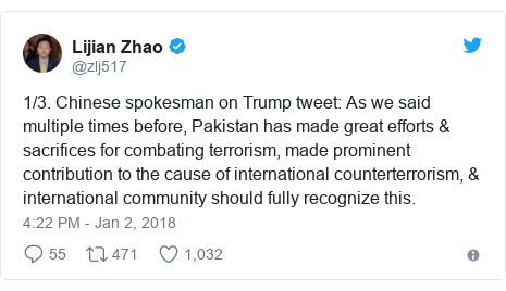 Twitter post by @zlj517: 1/3. Chinese spokesman on Trump tweet  As we said multiple times before, Pakistan has made great efforts & sacrifices for combating terrorism, made prominent contribution to the cause of international counterterrorism, & international community should fully recognize this.