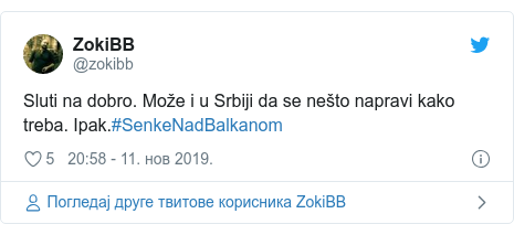 Twitter post by @zokibb: Sluti na dobro. Može i u Srbiji da se nešto napravi kako treba. Ipak.#SenkeNadBalkanom