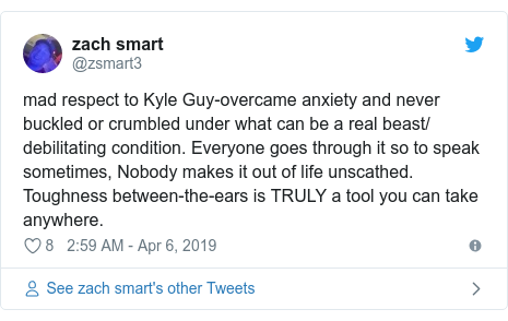 Twitter post by @zsmart3: mad respect to Kyle Guy-overcame anxiety and never buckled or crumbled under what can be a real beast/ debilitating condition. Everyone goes through it so to speak sometimes, Nobody makes it out of life unscathed. Toughness between-the-ears is TRULY a tool you can take anywhere.