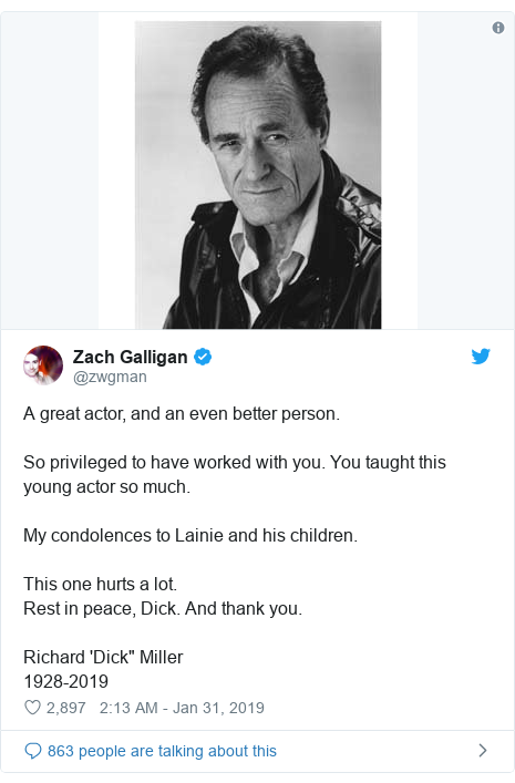 """Twitter post by @zwgman: A great actor, and an even better person.So privileged to have worked with you. You taught this young actor so much.My condolences to Lainie and his children.This one hurts a lot.Rest in peace, Dick. And thank you.Richard 'Dick"""" Miller1928-2019"""