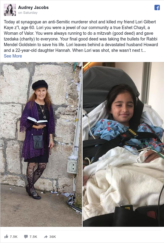 """Facebook post by Audrey: Today at synagogue an anti-Semitic murderer shot and killed my friend Lori Gilbert Kaye z""""l, age 60. Lori you were a..."""