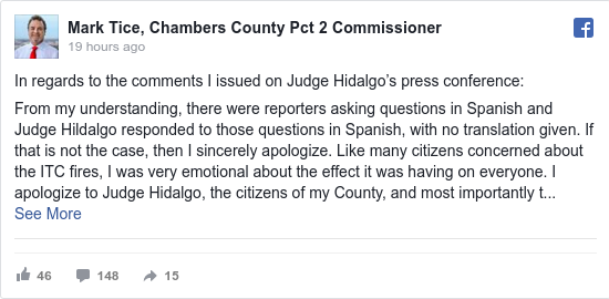 Facebook post by Mark Tice, Chambers County Pct 2 Commissioner: In regards to the comments I issued on Judge Hidalgo's press conference   From my understanding, there were reporters...