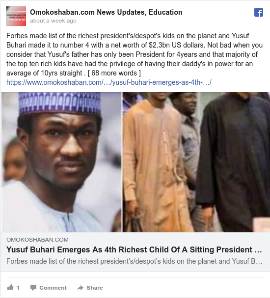 Facebook wallafa daga Omokoshaban.com News Updates, Education: Forbes made list of the richest president's/despot's kids on the planet and Yusuf Buhari made it to number 4 with a net...
