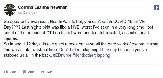 Facebook post by Corrina: So apparently Swansea, Neath/Port Talbot, you can't catch COVID-19 on VE Day???? Last nights shift was like a NYE, worst...