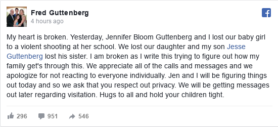 Facebook post by Fred: My heart is broken.  Yesterday,  Jennifer Bloom Guttenberg and I lost our baby girl to a violent shooting at her school....