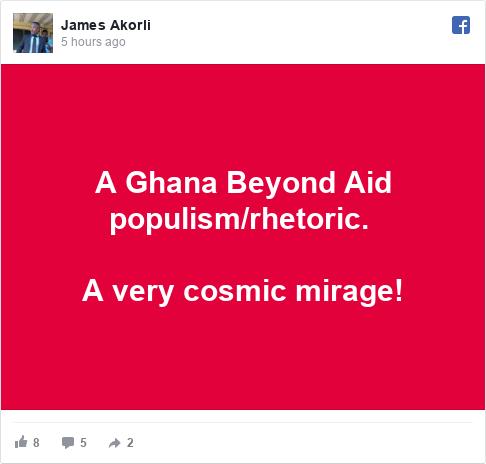 Facebook post by James: A Ghana Beyond Aid populism/rhetoric.   A very cosmic mirage!