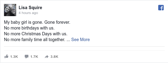 Facebook post by Lisa: My baby girl is gone. Gone forever.  No more birthdays with us.  No more Christmas Days with us.  No more family time...