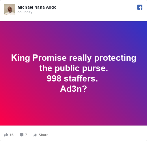 Facebook post by Michael: King Promise really protecting the public purse. 998 staffers.  Ad3n?