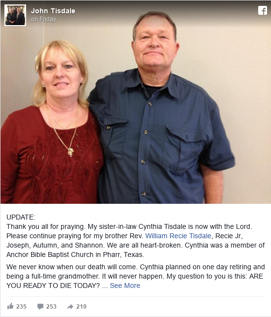 Facebook post by John: UPDATE   Thank you all for praying. My sister-in-law Cynthia Tisdale is now with the Lord. Please continue praying for...