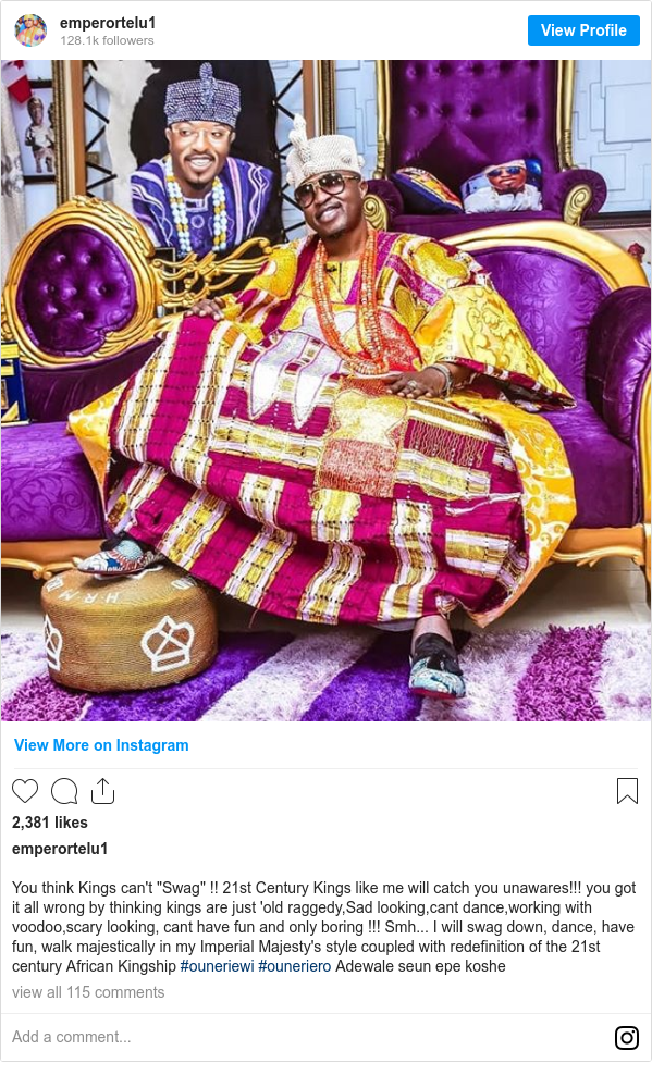 """Instagram publication par emperortelu1: You think Kings can't """"Swag"""" !! 21st Century Kings like me will catch you unawares!!! you got it all wrong by thinking kings are just 'old raggedy,Sad looking,cant dance,working with voodoo,scary looking, cant have fun and only boring !!! Smh... I will swag down, dance, have fun, walk majestically in my Imperial Majesty's  style coupled with redefinition of the 21st century African Kingship #ouneriewi #ouneriero Adewale seun epe koshe"""
