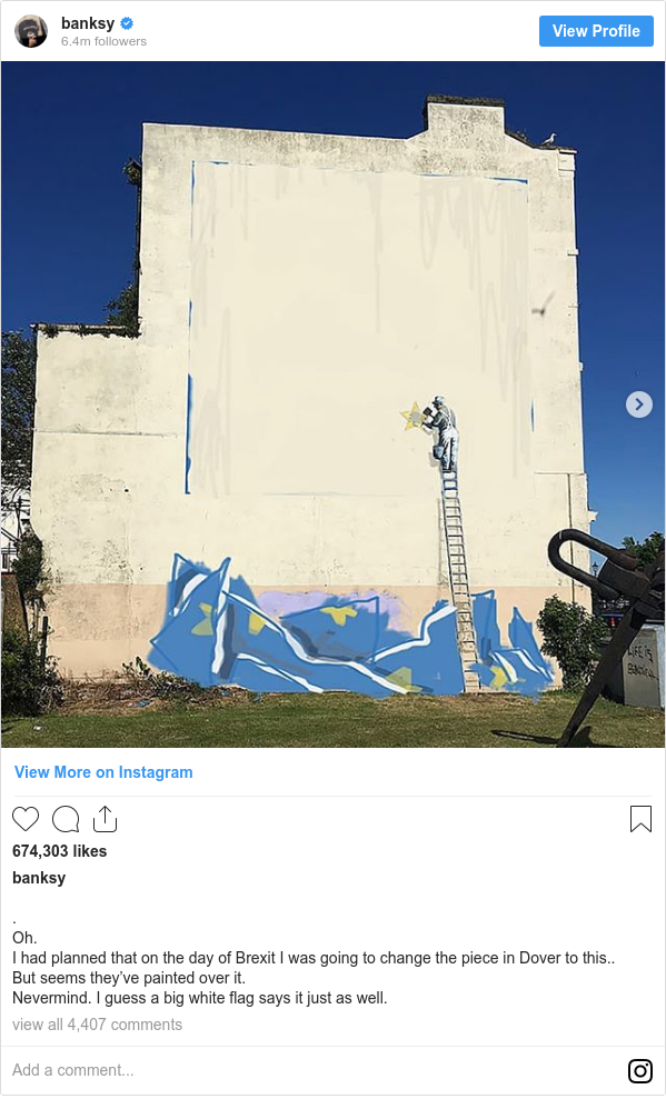 Instagram post by banksy: . Oh. I had planned that on the day of Brexit I was going to change the piece in Dover to this.. But seems they've painted over it. Nevermind. I guess a big white flag says it just as well.