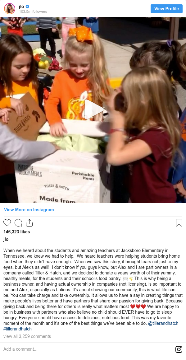 Instagram post by jlo: When we heard about the students and amazing teachers at Jacksboro Elementary in Tennessee, we knew we had to help. We heard teachers were helping students bring home food when they didn't have enough. When we saw this story, it brought tears not just to my eyes, but Alex's as well! I don't know if you guys know, but Alex and I are part owners in a company called Tiller & Hatch, and we decided to donate a years worth of of their yummy, healthy meals, for the students and their school's food pantry. 🍽✨ This is why being a business owner, and having actual ownership in companies (not licensing), is so important to me and Alex, especially as Latinos. It's about showing our community, this is what life can be. You can take charge and take ownership. It allows us to have a say in creating things that make people's lives better and have partners that share our passion for giving back. Because giving back and being there for others is really what matters most ❤️❤️❤️ We are happy to be in business with partners who also believe no child should EVER have to go to sleep hungry. Everyone should have access to delicious, nutritious food. This was my favorite moment of the month and it's one of the best things we've been able to do. @tillerandhatch #tillerandhatch