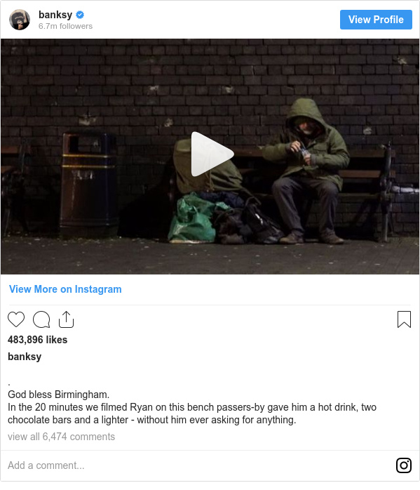 Instagram post by banksy: . God bless Birmingham. In the 20 minutes we filmed Ryan on this bench passers-by gave him a hot drink, two chocolate bars and a lighter - without him ever asking for anything.