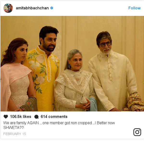 Instagram post by amitabhbachchan: We are family AGAIN .. one member got non cropped ..! Better now SHWETA??