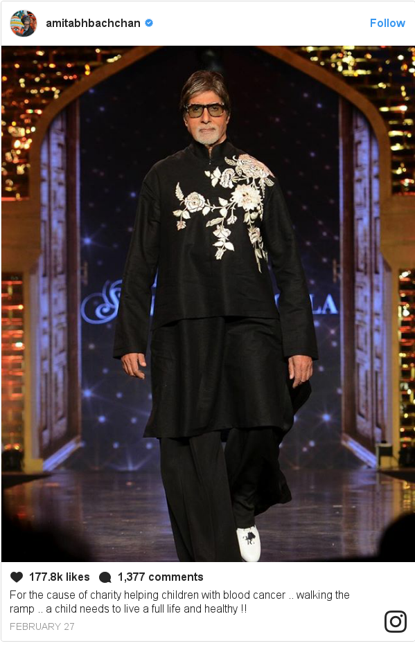 Instagram post by amitabhbachchan: For the cause of charity helping children with blood cancer .. walking the ramp .. a child needs to live a full life and healthy !!