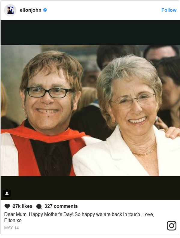 Instagram post by eltonjohn: Dear Mum, Happy Mother's Day! So happy we are back in touch. Love, Elton xo