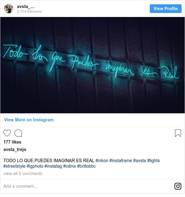 Publicación de Instagram por avsta_trejo: TODO LO QUE PUEDES IMAGINAR ES REAL #nikon #instaframe #avsta #lights #streetstyle #igphoto #instatag #cdmx #brillobbc