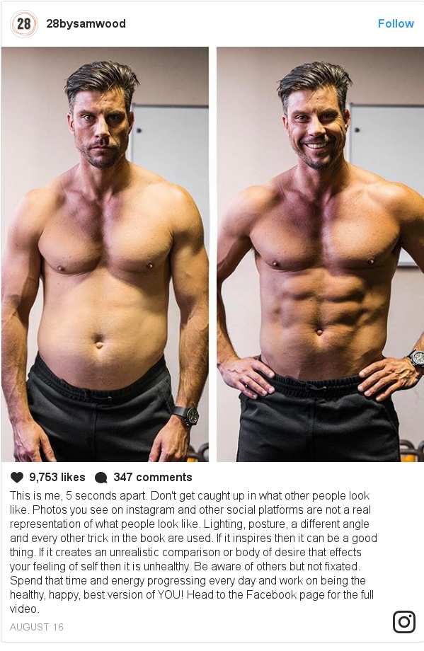 Instagram post de 28bysamwood: This is me, 5 seconds apart.  Don't get caught up in what other people look like. Photos you see on instagram and other social platforms are not a real representation of what people look like. Lighting, posture, a different angle and every other trick in the book are used. If it inspires then it can be a good thing. If it creates an unrealistic comparison or body of desire that effects your feeling of self then it is unhealthy. Be aware of others but not fixated. Spend that time and energy progressing every day and work on being the healthy, happy, best version of YOU! Head to the Facebook page for the full video.