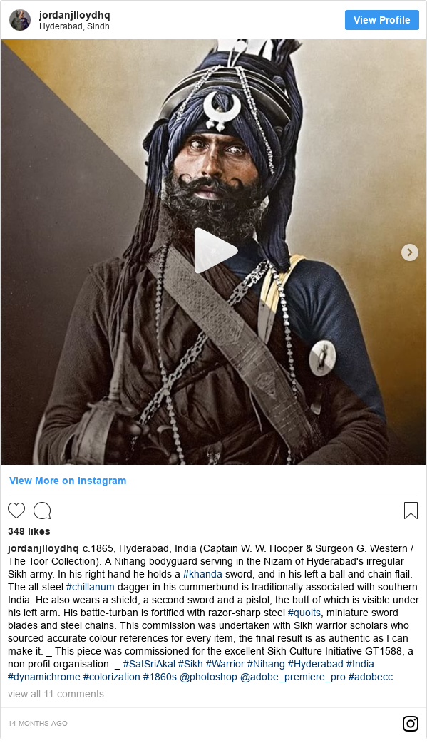 Instagram post by jordanjlloydhq: c.1865, Hyderabad, India (Captain W. W. Hooper & Surgeon G. Western / The Toor Collection). A Nihang bodyguard serving in the Nizam of Hyderabad's irregular Sikh army. In his right hand he holds a #khanda sword, and in his left a ball and chain flail. The all-steel #chillanum dagger in his cummerbund is traditionally associated with southern India. He also wears a shield, a second sword and a pistol, the butt of which is visible under his left arm. His battle-turban is fortified with razor-sharp steel #quoits, miniature sword blades and steel chains. This commission was undertaken with Sikh warrior scholars who sourced accurate colour references for every item, the final result is as authentic as I can make it. _This piece was commissioned for the excellent Sikh Culture Initiative GT1588, a non profit organisation. _#SatSriAkal #Sikh #Warrior #Nihang #Hyderabad #India #dynamichrome #colorization #1860s @photoshop @adobe_premiere_pro #adobecc Dad's damaged army photo restored by social media Dad's damaged army photo restored by social media blogs trending 45587933