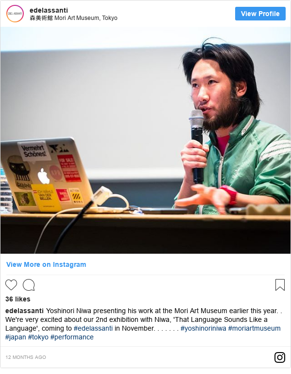 Instagram пост, автор: edelassanti: Yoshinori Niwa presenting his work at the Mori Art Museum earlier this year. . We're very excited about our 2nd exhibition with Niwa, 'That Language Sounds Like a Language', coming to #edelassanti in November. . . . . . . #yoshinoriniwa #moriartmuseum #japan #tokyo #performance