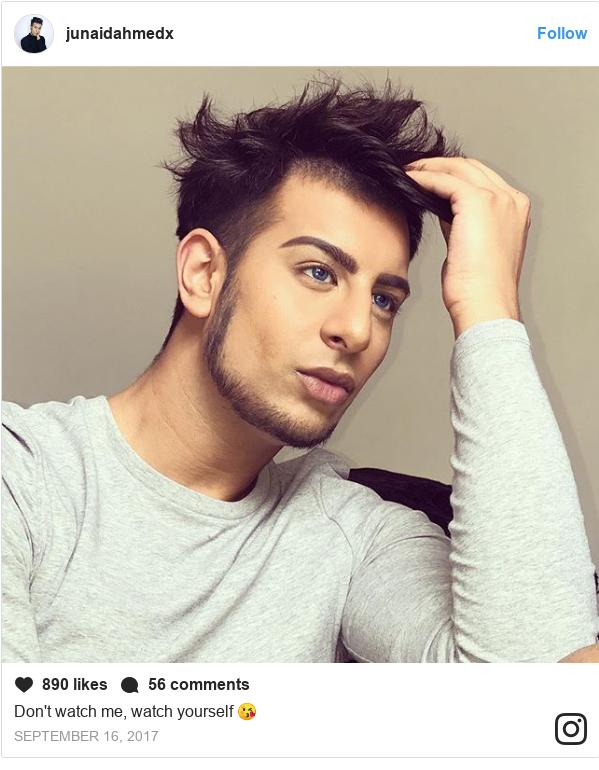 Instagram wallafa daga junaidahmedx: Don't watch me, watch yourself 😘