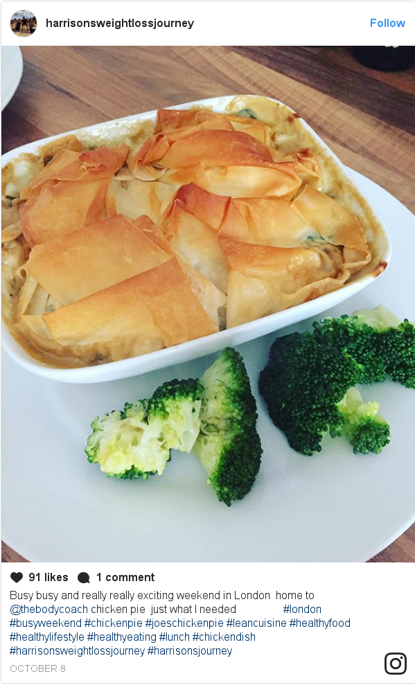 Publicación de Instagram por harrisonsweightlossjourney: Busy busy and really really exciting weekend in London 😊 home to @thebodycoach chicken pie 😋😋😋 just what I needed 👍🏼 #london #busyweekend #chickenpie #joeschickenpie #leancuisine #healthyfood #healthylifestyle #healthyeating #lunch #chickendish #harrisonsweightlossjourney #harrisonsjourney