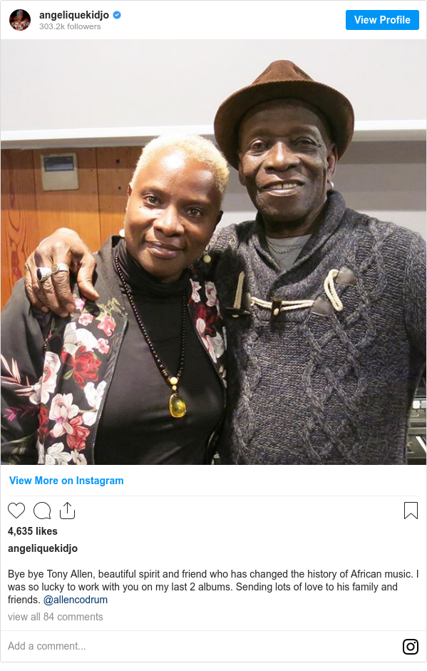 Instagram post by angeliquekidjo: Bye bye Tony Allen, beautiful spirit and friend who has changed the history of African music. I was so lucky to work with you on my last 2 albums. Sending lots of love to his family and friends. @allencodrum