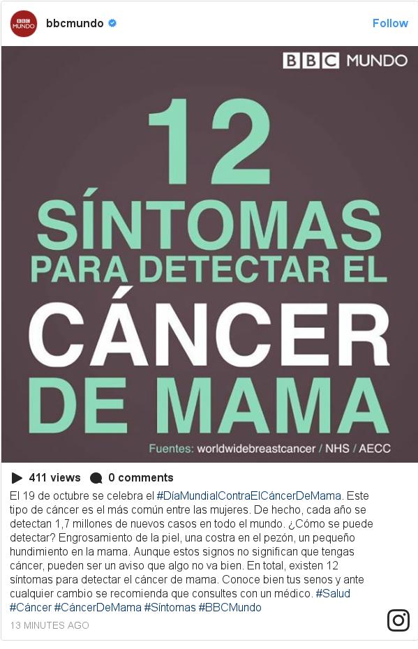 Publicación de Instagram por bbcmundo: El 19 de octubre se celebra el #DíaMundialContraElCáncerDeMama.  Este tipo de cáncer es el más común entre las mujeres. De hecho, cada año se detectan 1,7 millones de nuevos casos en todo el mundo. ¿Cómo se puede detectar?  Engrosamiento de la piel, una costra en el pezón, un pequeño hundimiento en la mama. Aunque estos signos no significan que tengas cáncer, pueden ser un aviso que algo no va bien.  En total, existen 12 síntomas para detectar el cáncer de mama.  Conoce bien tus senos y ante cualquier cambio se recomienda que consultes con un médico.  #Salud #Cáncer #CáncerDeMama #Síntomas #BBCMundo