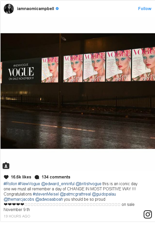 Instagram post by iamnaomicampbell: #Rollon #NewVogue @edward_enninful @britishvogue this is an iconic day one we must all remember a day of CHANGE IN MOST POSITIVE WAY !!! Congratulations #stevenMeisel @patmcgrathreal @guidopalau @themarcjacobs @adwoaaboah you should be so proud ❤️❤️❤️❤️❤️👏🏾👏🏾👏🏾👏🏾👏🏾👏🏾🔥🔥🔥🔥🔥🔥🔥🔥😍😍😍😍😍🙏🏾🇬🇧🇬🇧 on sale November 9 th 👊🏾