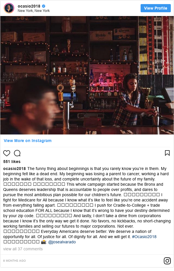 Instagram bởi ocasio2018: The funny thing about beginnings is that you rarely know you're in them. My beginning felt like a dead end. My beginning was losing a parent to cancer, working a hard job in the wake of that loss, and complete uncertainty about the future of my family. ⠀⠀⠀⠀⠀⠀⠀ ⠀⠀⠀⠀⠀⠀⠀⠀ This whole campaign started because the Bronx and Queens deserves leadership that is accountable to people over profits, and dares to pursue the most ambitious plan possible for our children's future. ⠀⠀⠀⠀⠀⠀⠀⠀⠀ I fight for Medicare for All because I know what it's like to feel like you're one accident away from everything falling apart. ⠀⠀⠀⠀⠀⠀⠀⠀⠀ I push for Cradle-to-College + trade school education FOR ALL because I know that it's wrong to have your destiny determined by your zip code. ⠀⠀⠀⠀⠀⠀⠀⠀⠀ And lastly, I don't take a dime from corporations because I know it's the only way we get it done. No favors, no kickbacks, no short-changing working families and selling our futures to major corporations. Not ever. ⠀⠀⠀⠀⠀⠀⠀⠀⠀ Everyday Americans deserve better. We deserve a nation of opportunity for all. Of justice for all. Of dignity for all. And we will get it. #Ocasio2018 ⠀⠀⠀⠀⠀⠀⠀⠀⠀ 📸  @josealvarado