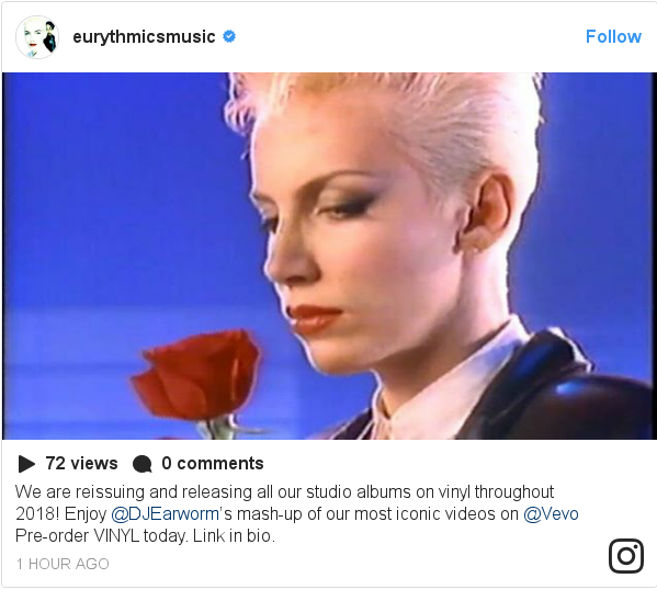 Instagram post by eurythmicsmusic: We are reissuing and releasing all our studio albums on vinyl throughout 2018! Enjoy @DJEarworm's mash-up of our most iconic videos on @Vevo Pre-order VINYL today. Link in bio.