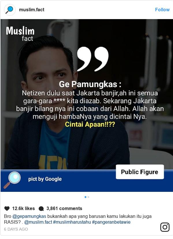 Instagram pesan oleh muslim.fact: Bro @gepamungkas bukankah apa yang barusan kamu lakukan itu juga RASIS? . @muslim.fact #muslimharustahu #pangeranbetawie