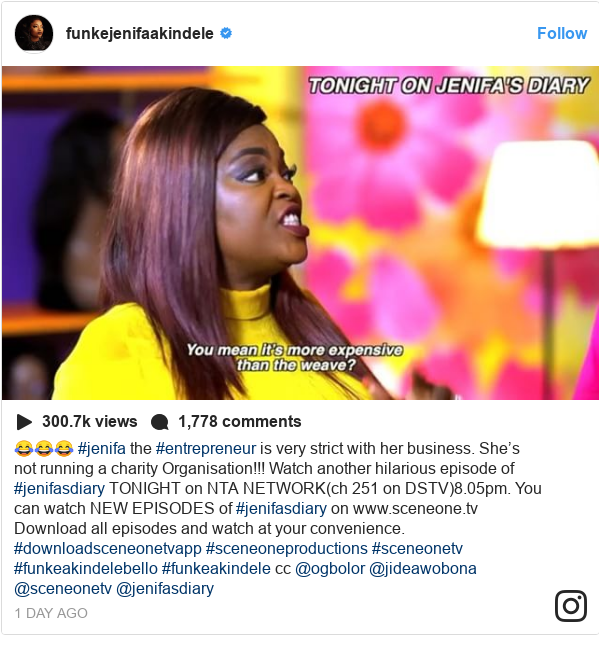 Instagram post by funkejenifaakindele: 😂😂😂 #jenifa the #entrepreneur is very strict with her business. She's not running a charity Organisation!!! Watch another hilarious episode of #jenifasdiary TONIGHT on NTA NETWORK(ch 251 on DSTV)8.05pm. You can  watch NEW EPISODES of #jenifasdiary on www.sceneone.tv Download all episodes and watch at your convenience. #downloadsceneonetvapp #sceneoneproductions #sceneonetv #funkeakindelebello #funkeakindele cc @ogbolor @jideawobona @sceneonetv @jenifasdiary