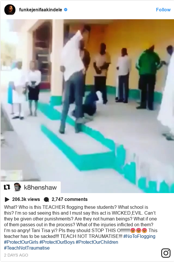 Instagram post by funkejenifaakindele: What? Who is this TEACHER flogging these students? What school is this? I'm so sad seeing this and I must say this act is WICKED,EVIL. Can't they be given other punishments? Are they not human beings? What if one of them passes out in the process? What of the injuries inflicted on them? I'm so angry! Tani Tisa yi? Pls they should STOP THIS O!!!!!!!!😡😡😡 This teacher has to be sacked!!! TEACH NOT TRAUMATISE!!! #NoToFlogging #ProtectOurGirls #ProtectOurBoys #ProtectOurChildren #TeachNotTraumatise