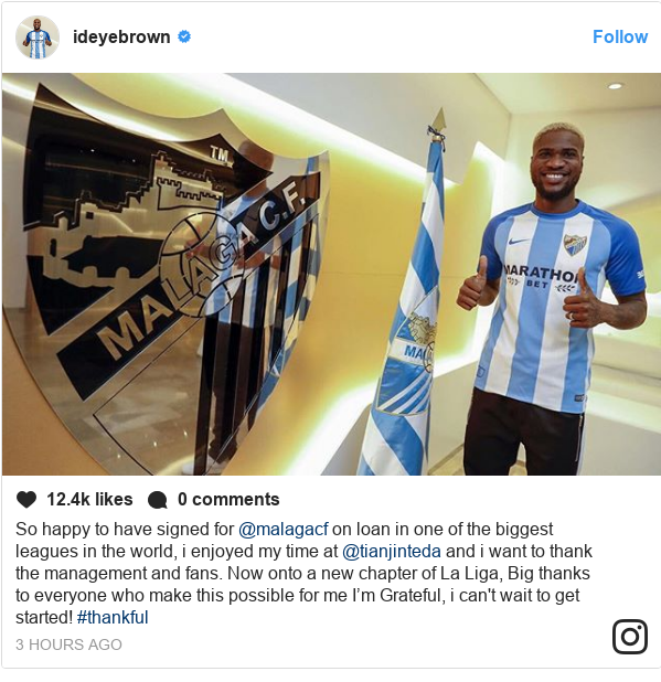 Instagram post by ideyebrown: So happy to have signed for @malagacf on loan in one of the biggest leagues in the world, i enjoyed my time at @tianjinteda and i want to thank the management and fans. Now onto a new chapter of La Liga, Big thanks to everyone who make this possible for me I'm Grateful, i can't wait to get started! #thankful