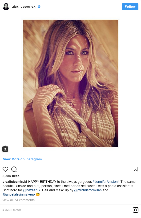 Instagram post by alexilubomirski: HAPPY BIRTHDAY to the always gorgeous #JenniferAniston!! The same beautiful (inside and out!) person, since i met her on set, when i was a photo assistant!!! Shot here for @bazaaruk. Hair and make up by @mrchrismcmillan and @angelalevinmakeup 😊