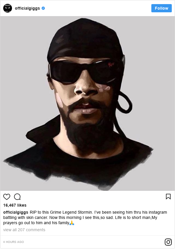 Instagram post by officialgiggs: RIP to this Grime Legend Stormin. I've been seeing him thru his instagram battling with skin cancer.  Now this morning I see this,so sad.  Life is to short man,My prayers go out to him and his family🙏