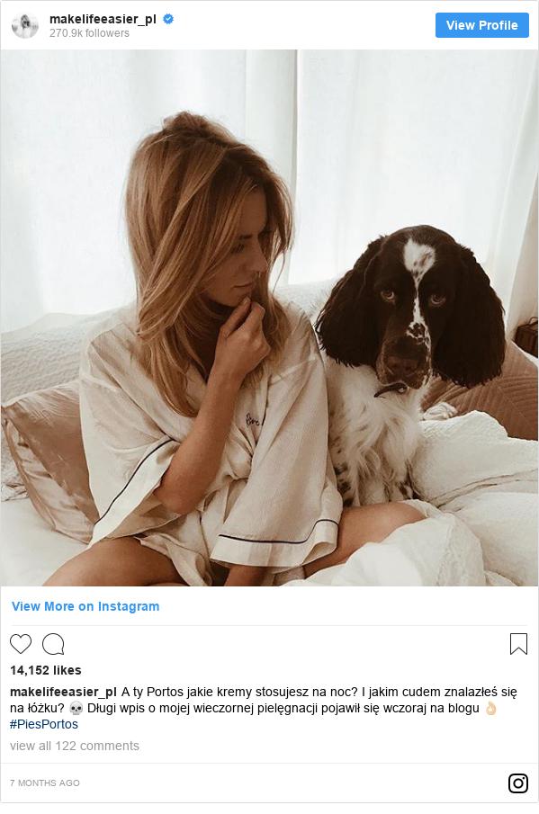 Instagram post by makelifeeasier_pl: A ty Portos jakie kremy stosujesz na noc? I jakim cudem znalazłeś się na łóżku? 💀 Długi wpis o mojej wieczornej pielęgnacji pojawił się wczoraj na blogu 👌🏻 #PiesPortos
