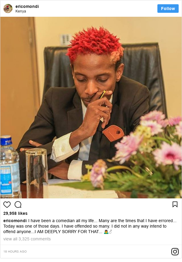Ujumbe wa Instagram wa ericomondi: I have been a comedian all my life... Many are the times that I have errored... Today was one of those days.  I have offended so many. I did not in any way intend to offend anyone...I AM DEEPLY SORRY  FOR THAT... 🙇♂️