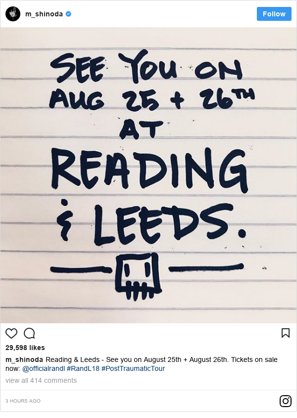 Instagram post by m_shinoda: Reading & Leeds - See you on August 25th + August 26th. Tickets on sale now  @officialrandl  #RandL18  #PostTraumaticTour