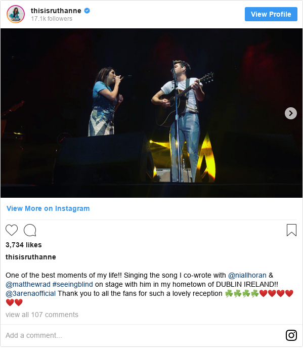 Instagram post by thisisruthanne: One of the best moments of my life!! Singing the song I co-wrote with @niallhoran & @matthewrad #seeingblind on stage with him in my hometown of DUBLIN IRELAND!! @3arenaofficial Thank you to all the fans for such a lovely reception ☘️☘️☘️☘️❤️❤️❤️❤️❤️❤️