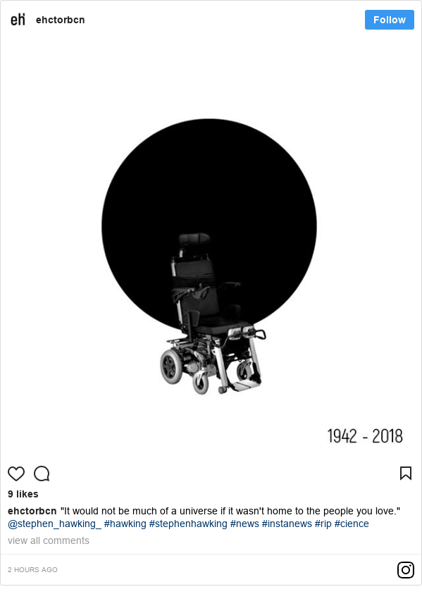 """Instagram post by ehctorbcn: """"It would not be much of a universe if it wasn't home to the people you love."""" @stephen_hawking_ #hawking #stephenhawking #news #instanews #rip #cience"""