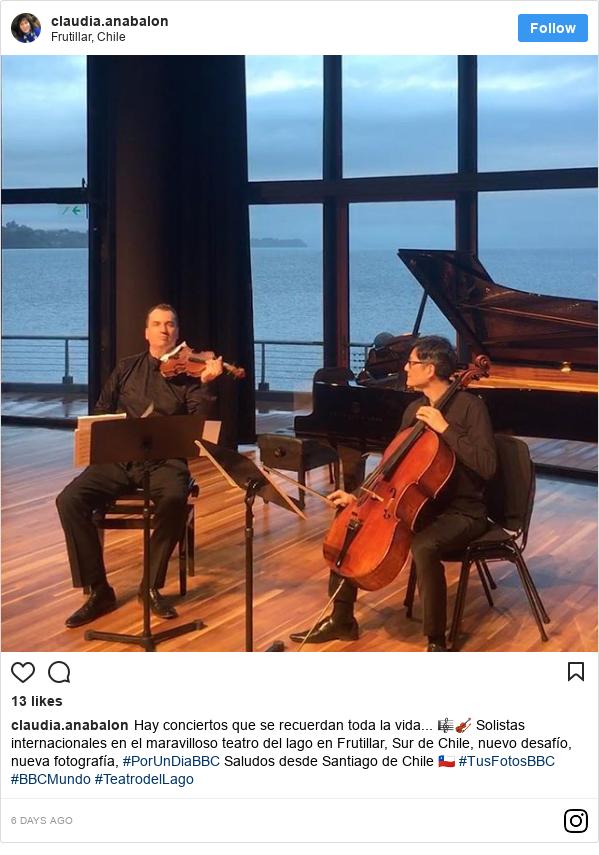 Publicación de Instagram por claudia.anabalon: Hay conciertos que se recuerdan toda la vida... 🎼🎻 Solistas internacionales en el maravilloso teatro del lago en Frutillar, Sur de Chile, nuevo desafío, nueva fotografía, #PorUnDiaBBC Saludos desde Santiago de Chile 🇨🇱 #TusFotosBBC #BBCMundo #TeatrodelLago