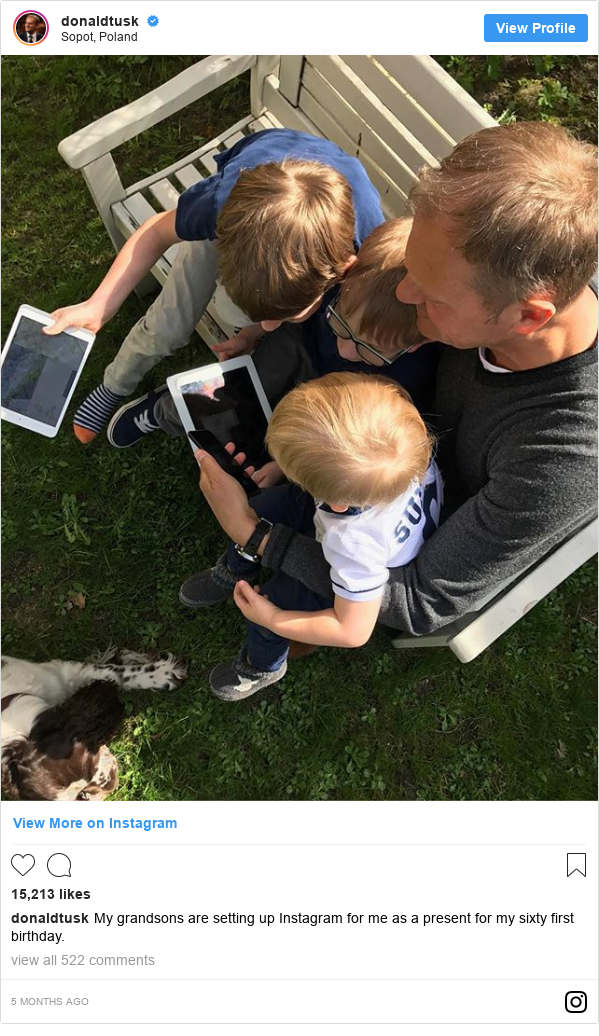Instagram post by donaldtusk: My grandsons are setting up Instagram for me as a present for my sixty first birthday.