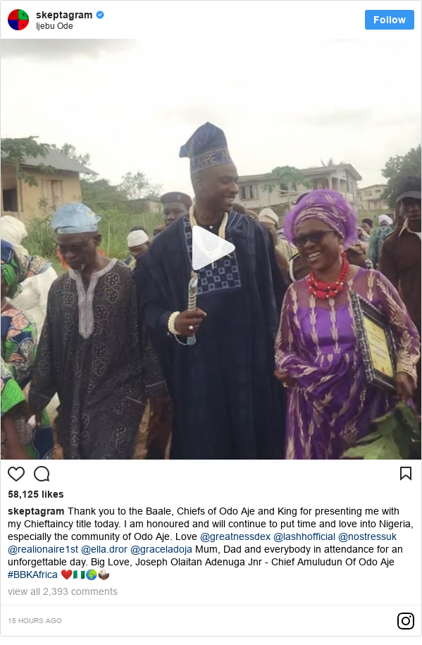 Instagram post by skeptagram: Thank you to the Baale, Chiefs of Odo Aje and King for presenting me with my Chieftaincy title today. I am honoured and will continue to put time and love into Nigeria, especially the community of Odo Aje. Love @greatnessdex @lashhofficial @nostressuk @realionaire1st @ella.dror @graceladoja Mum, Dad and everybody in attendance for an unforgettable day. Big Love, Joseph Olaitan Adenuga Jnr - Chief Amuludun Of Odo Aje #BBKAfrica ❤️🇳🇬🌍🦅